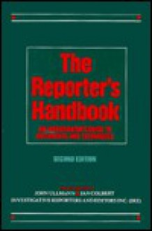 The Reporter's Handbook: An Investigator's Guide to Documents and Techniques - John H. Ullmann