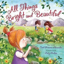 All Things Bright and Beautiful - Cecil Frances Alexander,Katy Hudson