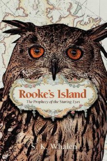 Rooke's Island: The Prophecy of the Staring Eyes - S.K. Whalen