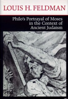 Philo's Portrayal of Moses in the Context of Ancient Judaism (ND Christianity & Judaism Anitqui) - Louis H. Feldman