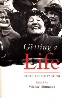 Getting a Life: Older People Talking - Michael Simmons