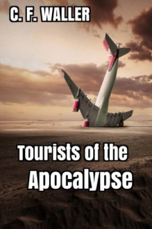 Tourists of the Apocalypse - C. F. Waller