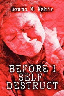 Before I Self-Destruct - Donna M. Kshir