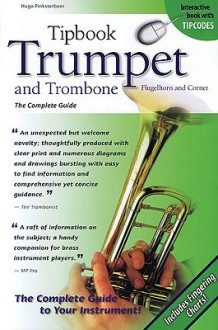 Trumpet and Trombone, Flugelhorn and Cornet: The Complete Guide - Hugo Pinksterboer