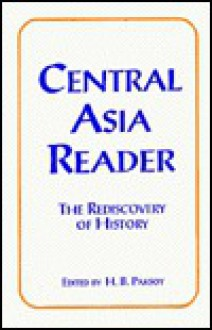 Central Asia Reader: The Rediscovery of History - H.B. Paksoy