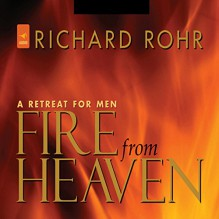 Fire from Heaven: A Retreat for Men - Richard Rohr, Richard Rohr, St. Anthony Messenger Press