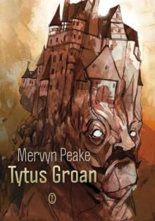 Tytus Groan - Mervyn Peake, Jadwiga Piątkowska