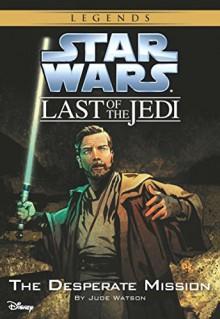 Star Wars: The Last of the Jedi: The Desperate Mission (Volume 1) - Jude Watson