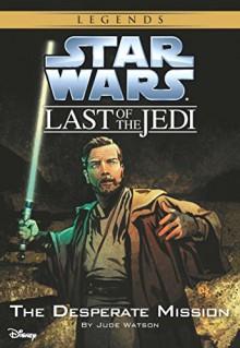 Star Wars: The Last of the Jedi: The Desperate Mission (Volume 1) - Jude Watson