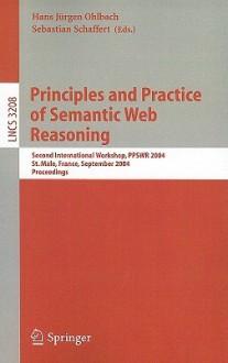 Principles and Practice of Semantic Web Reasoning: Second International Workshop, PPSWR 2004, St. Malo, France, September 6-10, 2004, Proceedings - Hans Jurgen Ohlbach, Hans Jurgen Ohlbach