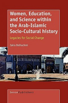 Women, Education, and Science Within the Arab-Islamic Socio-Cultural History: Legacies for Social Change - Z. Belhachmi