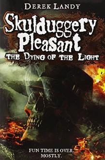 The Dying of the Light (Skulduggery Pleasant, Book 9) by Derek Landy (28-Aug-2014) Hardcover - Derek Landy