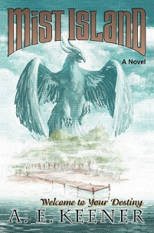 Mist Island: Welcome to Your Destiny - A. Keener