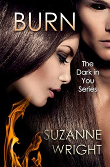 BURN (The Dark in You Series Book 1) - Suzanne Wright