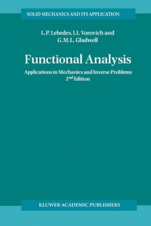 Functional Analysis: Applications in Mechanics and Inverse Problems - L. Lebedev, G. Gladwell, I. Vorovich