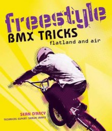 Freestyle BMX Tricks: Flatland and Air. Sean D'Arcy - D'Arcy