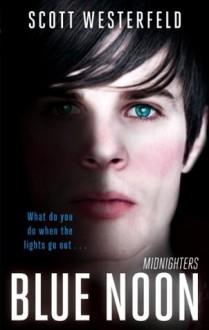 Blue Noon: Midnighters: Book 3 - Scott Westerfeld