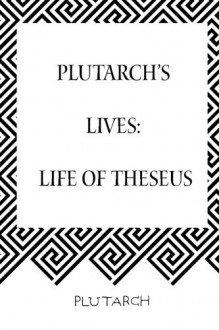 Plutarch's Lives: Life of Theseus - Plutarch,John Dryden