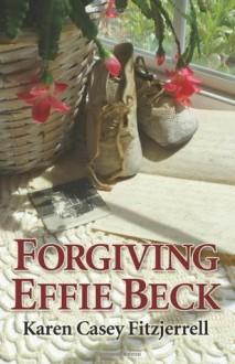 Forgiving Effie Beck - Karen Casey Fitzjerrell
