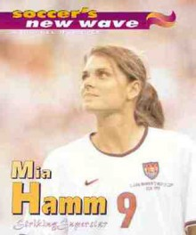 Mia Hamm: Striking Superstar - Rachel Rutledge