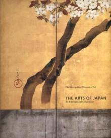 The Arts of Japan: An International Symposium - Miyeko Murase