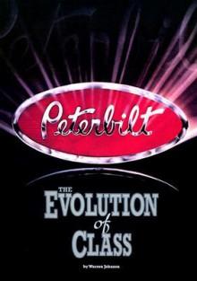 Peterbilt : The Evolution of Class - Warren Johnson