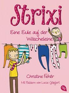 Strixi - Eine Eule auf der Wäscheleine: Band 1 - Christine Fehér,Lucie Göpfert