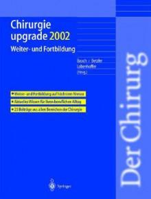 Chirurgie Upgrade 2002: Weiter- Und Fortbildung - J. Bauch, M. Betzler, P. Lobenhoffer