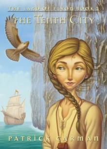 The Tenth City (The Land of Elyon #3) - Patrick Carman