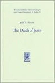 The death of Jesus: Tradition and interpretation in the Passion narrative (Wissenschaftliche Untersuchungen zum Neuen Testament) - Joel B. Green