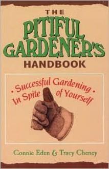 The Pitiful Gardener's Handbook - Tracey Cheney, Tracy Cheney, Tracey Cheney