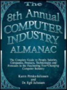 The Computer Industry Almanac 8th Annual Edition - Karen Petska Juliussen, Egil Juliussen, Karen Petska-Juliussen