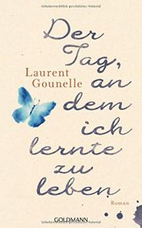 Der Tag, an dem ich lernte zu leben: Roman - Laurent Gounelle, Jochen Winter