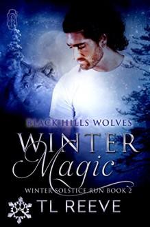 Winter Magic: Winter Solstice Run (Black Hills Wolves Book 32) - T.L. Reeve