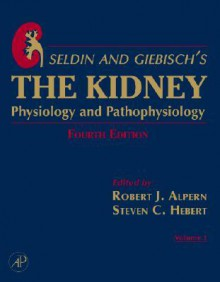 Seldin and Giebisch's the Kidney: Physiology & Pathophysiology 1-2 - Robert Alpern, Robert Alpern