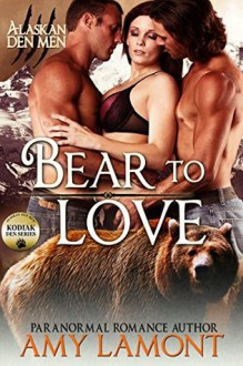Bear to Love: Kodiak Den #3 (Alaskan Den Men Book 8) - Amy Lamont