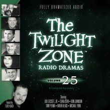 The Twilight Zone Radio Dramas, Volume 25 - Rod Serling, Montgomery Pittman, Richard Matheson, Earl Hamner, full cast