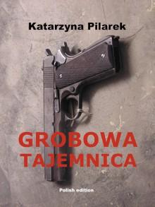 Grobowa tajemnica - Katarzyna Pilarek