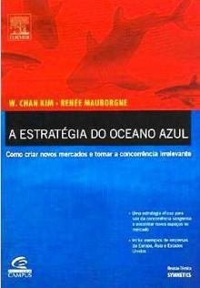A estratégia do oceano azul - W. Chan Kim