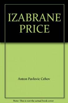 IZABRANE PRICE - Anton Pavlovic Cehov