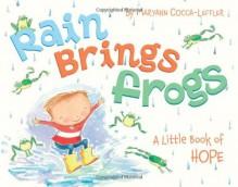 Rain Brings Frogs: A Little Book of Hope - Maryann Cocca-Leffler