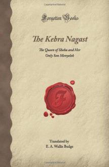 The Kebra Nagast: The Queen of Sheba and Her Only Son Menyelek (Forgotten Books) - E. A. Wallis Budge