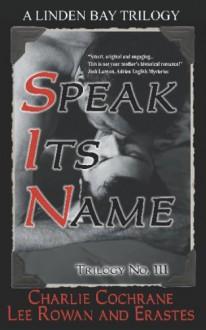 Trilogy No. 111: Speak Its Name - Charlie Cochrane, Lee Rowan, Erastes