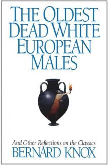 The Oldest Dead White European Males - Bernard Knox