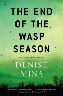 The End of the Wasp Season: A Novel - Denise Mina