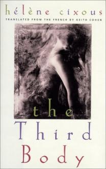 The Third Body - Hélène Cixous, Keith Cohen, Hélène Cixous