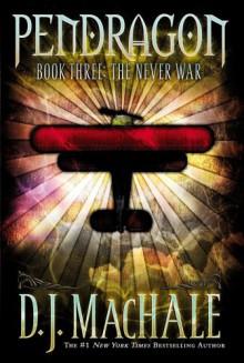 The Never War (Pendragon Series #3) - D.J. MacHale