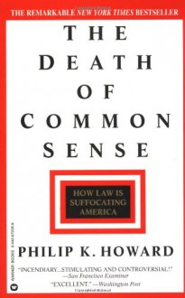 The Death of Common Sense: How Law is Suffocating America - Philip K. Howard, Warner Books