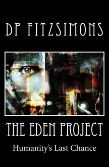 The Eden Project: Humanity's Last Chance - D.P. Fitzsimons