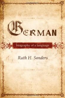 German: Biography of a Language - Ruth H. Sanders